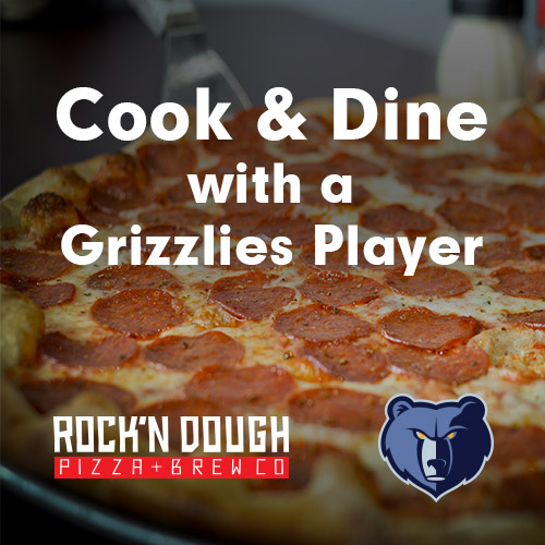 Cook & Dine with a Grizzlies' Player presented by Rock'N Dough Pizza Co.