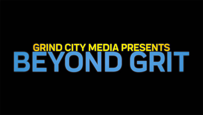 Grind City Media presents Beyond Grit