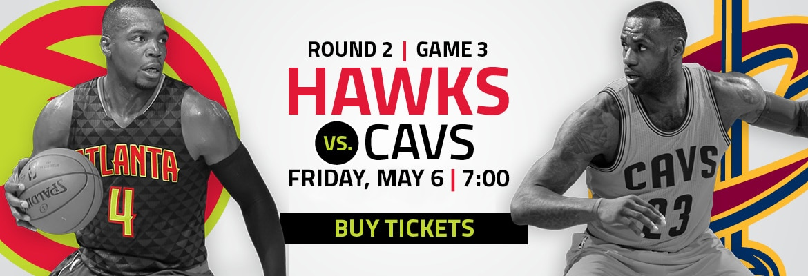 ROund 2 game 3 hawks vs cavs friday may 6 7 pm buy tickets