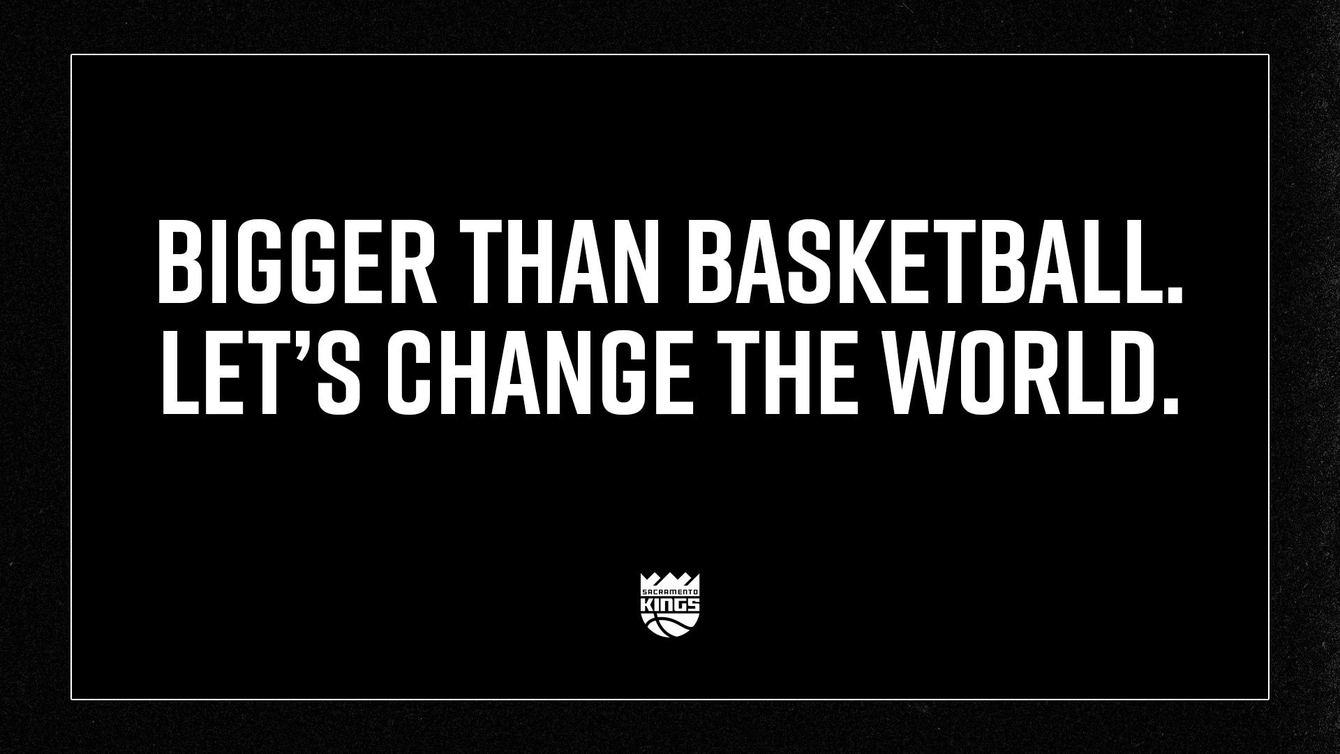 Bigger Than Basketball. Let's Change the World.