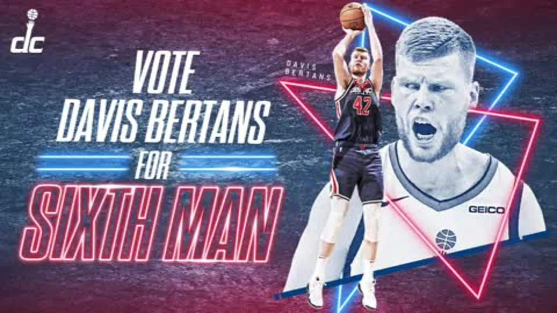 Davis Bertans for Sixth Man of the Year 2019-20