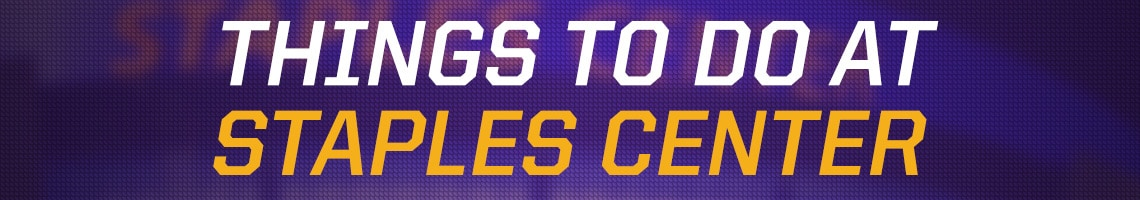 Things to do at STAPLES Center