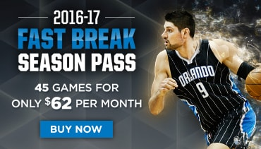 the 2016-17 Fast Break Season Pass - Only $62/month.