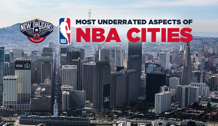 The Most Underrated Aspects of NBA Cities