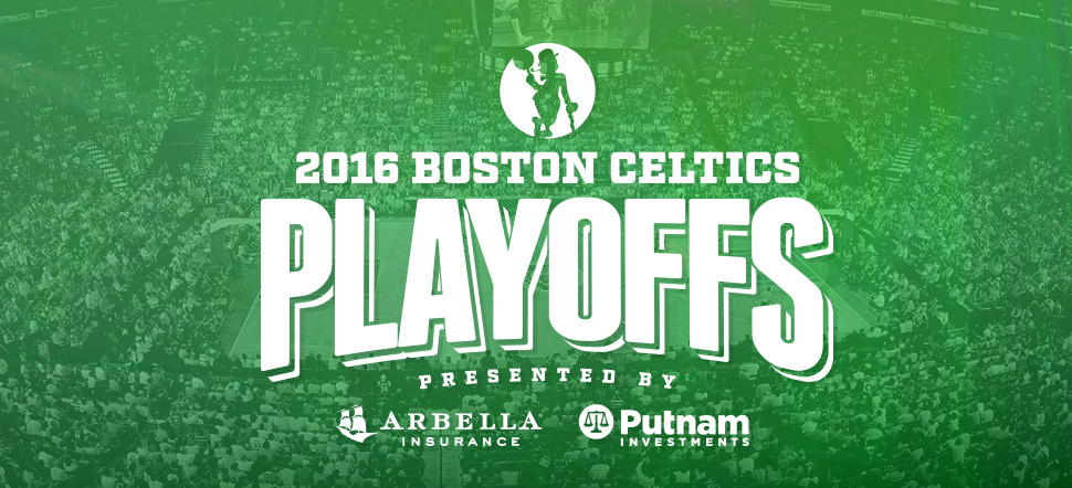 2016 Boston Celtics Playoffs presented by Arbella Insurance and Putnam Investments