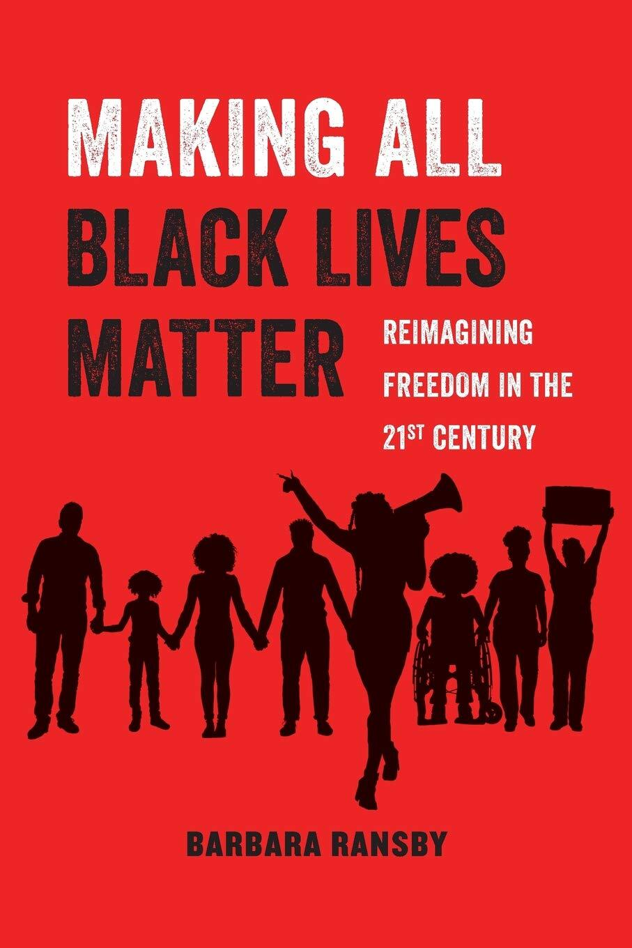 Making All Black Lives Matter: Reimagining Freedom in the Twenty-First Century