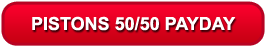 Pistons 50/50 Payday