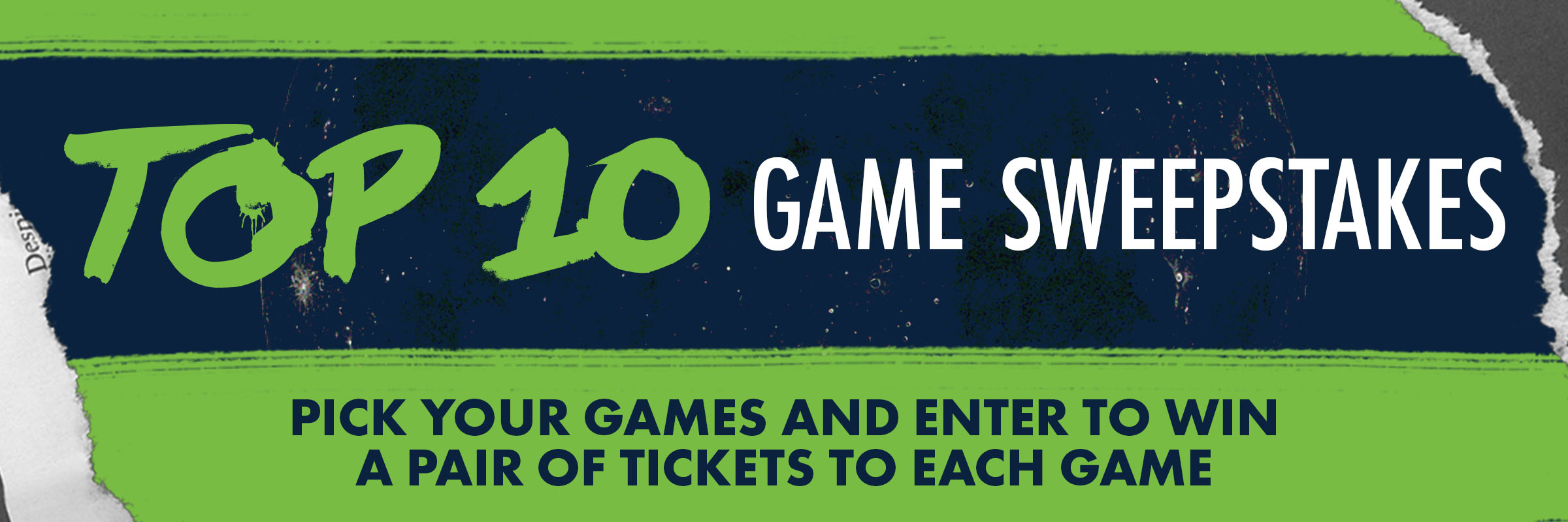 Top 10 Game Sweepstakes. Pick your games and enter to win a pair of tickets to each game