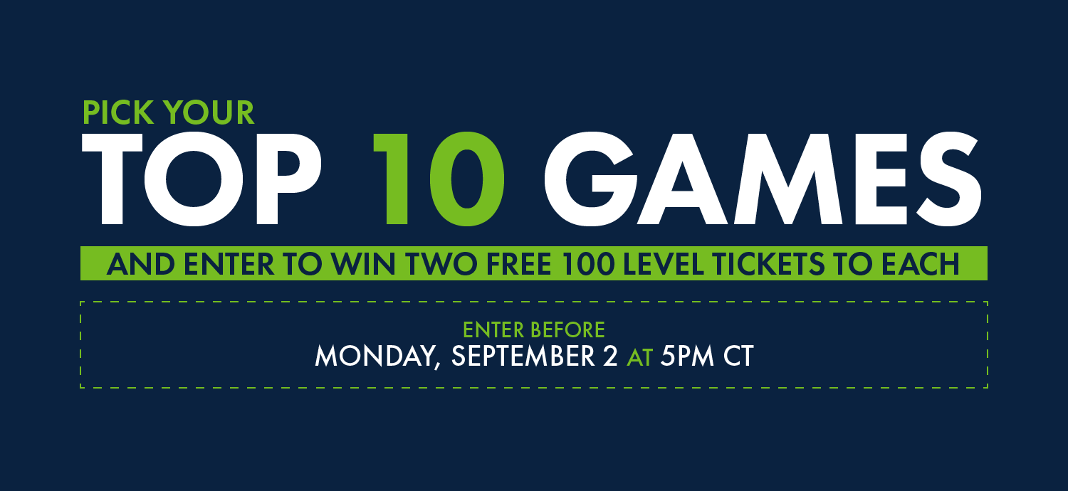 Pick your top 10 games and enter to win two free tickets to each. Offer valid Friday, August 10 @ 6pm – Monday, August 20 @ 12am