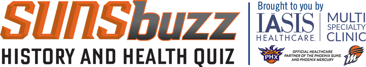 SunsBuzz - History and Health Quiz, Brought to you by IASIS Healthcare