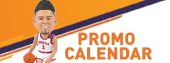 Visit the Suns promo calendar for a list of events, appearances and giveaways