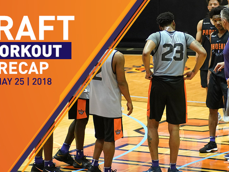 2018 Suns Pre-Draft Workouts: May 25, 2018