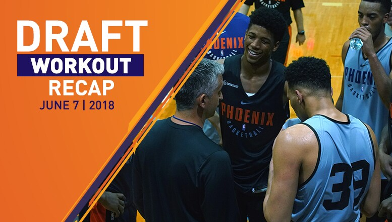 2018 Suns Pre-Draft Workouts: June 7 2018